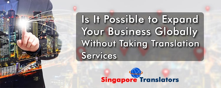 Is-It-Possible-to-Expand-Your-Business-Globally-Without-Taking-Translation-Services
