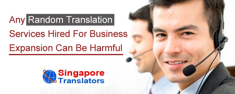 Any Random Translation Services Hired For Business Expansion Can Be Harmful