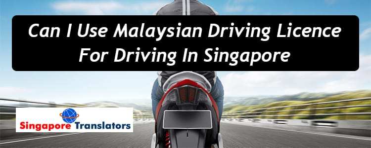 Can-I-Use-Malaysian-Driving-Licence-For-Driving-In-Singapore