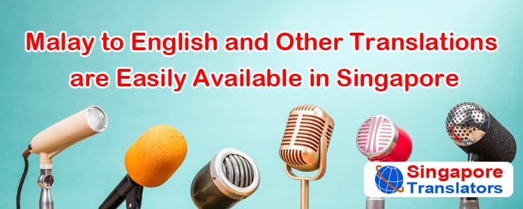 Malay to English and Other Translations are Easily Available in Singapore