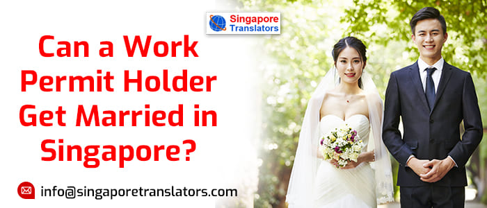 Can a Work Permit Holder Get Married in Singapore?
