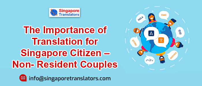 Non- Resident Singapore Couples Translating Documents for Various Reasons